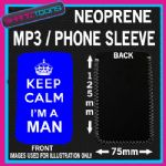 KEEP CALM IM A MAN BLUE NEOPRENE MP3 MOBILE PHONE SLEEVE